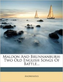 Maldon and Brunnanburh - Two Old English Songs of Battle