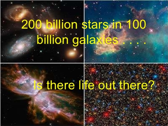 200 billion stars in 100 billion gslaxies - Is there life out there