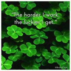 The harder i work, the luckier i get