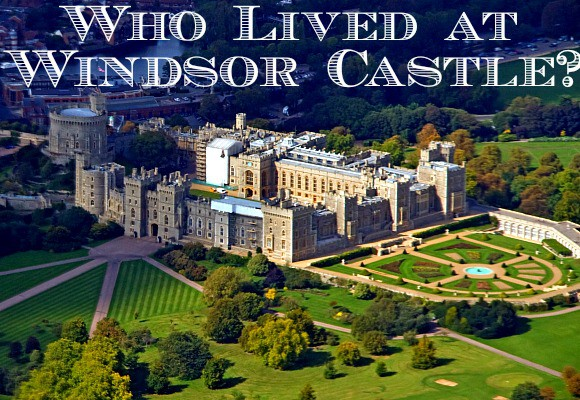 Who Lived at Windsor Castle
