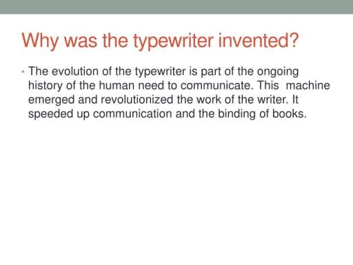 who invented the typewriter The first modern typewriter was designed by christopher sholes in 1868 he was a printer by trade, and familiar with the tedious, time-consuming process of typesetting with help from two friends, carlos glidden and samuel soulé, he built his machine, which mimicked the appearance of typeset pages.