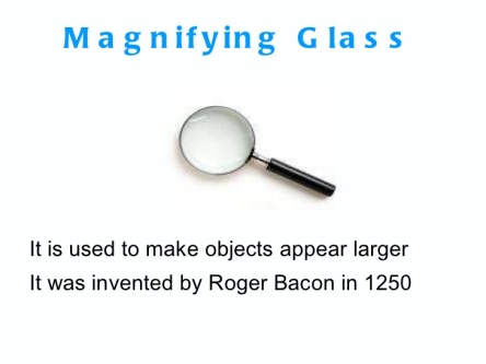 Magnifying Glass invented by Roger Bacon