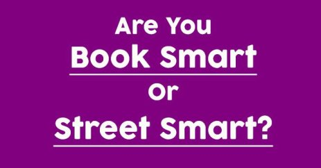 book smart vs street smart essay A street smart may not good at academic work, but they do have their thoughts at a lot of other field although the street smarts are really smart, their teachers have some problem to teach them.