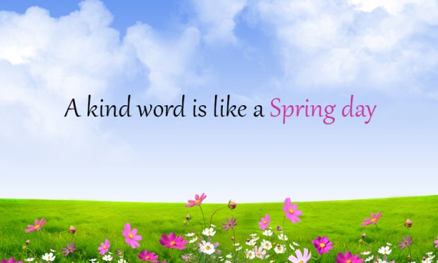 Russian Proverb - A kind word is like a Spring Day