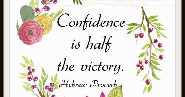 Hebrew Proverb - Confidence is half the victory