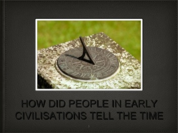 How did people in early civilisations tell the time 1