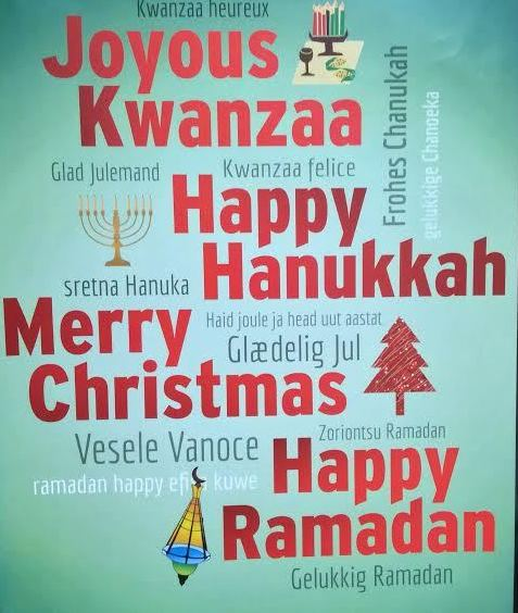 Happy Hanukkah ! Happy Ramadan ! Joyous Kwanzaa ! Merry Christmas !